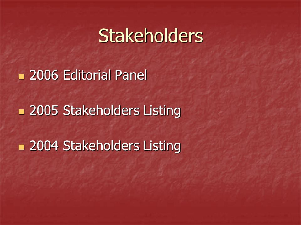 Stakeholders 2006 Editorial Panel 2006 Editorial Panel 2005 Stakeholders Listing 2005 Stakeholders Listing 2004 Stakeholders Listing 2004 Stakeholders