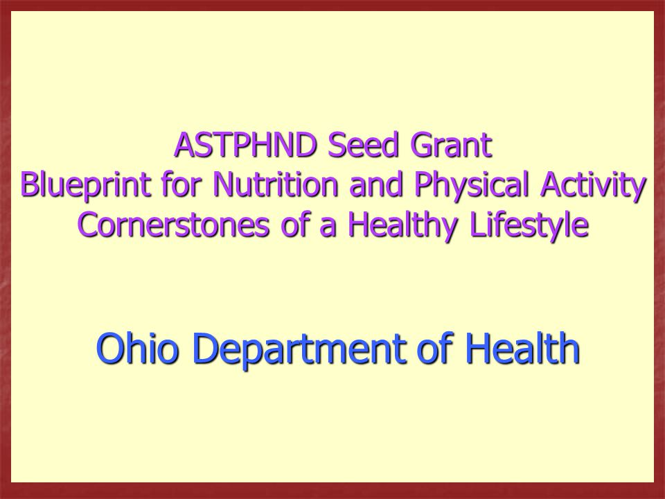 ASTPHND Seed Grant Blueprint for Nutrition and Physical Activity Cornerstones of a Healthy Lifestyle Ohio Department of Health