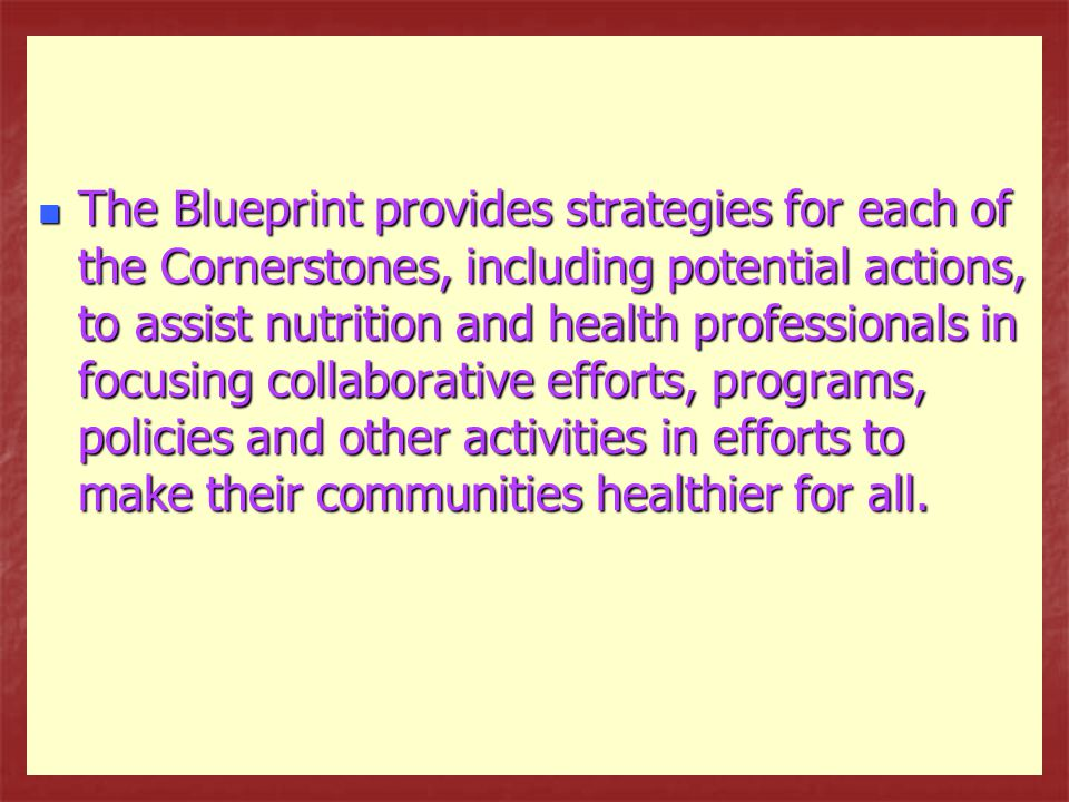 The Blueprint provides strategies for each of the Cornerstones, including potential actions, to assist nutrition and health professionals in focusing