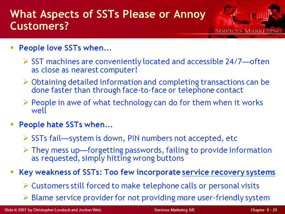 Slide © 2007 by Christopher Lovelock and Jochen Wirtz Services Marketing 6/E Chapter 8 - 20 What Aspects of SSTs Please or Annoy Customers.
