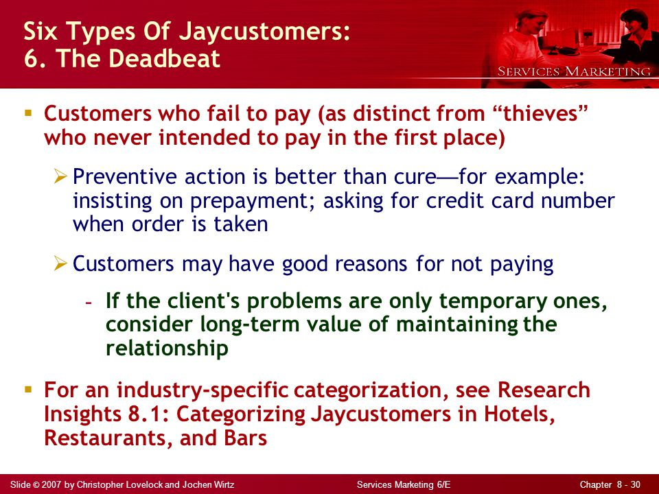 Slide © 2007 by Christopher Lovelock and Jochen Wirtz Services Marketing 6/E Chapter 8 - 30 Six Types Of Jaycustomers: 6.