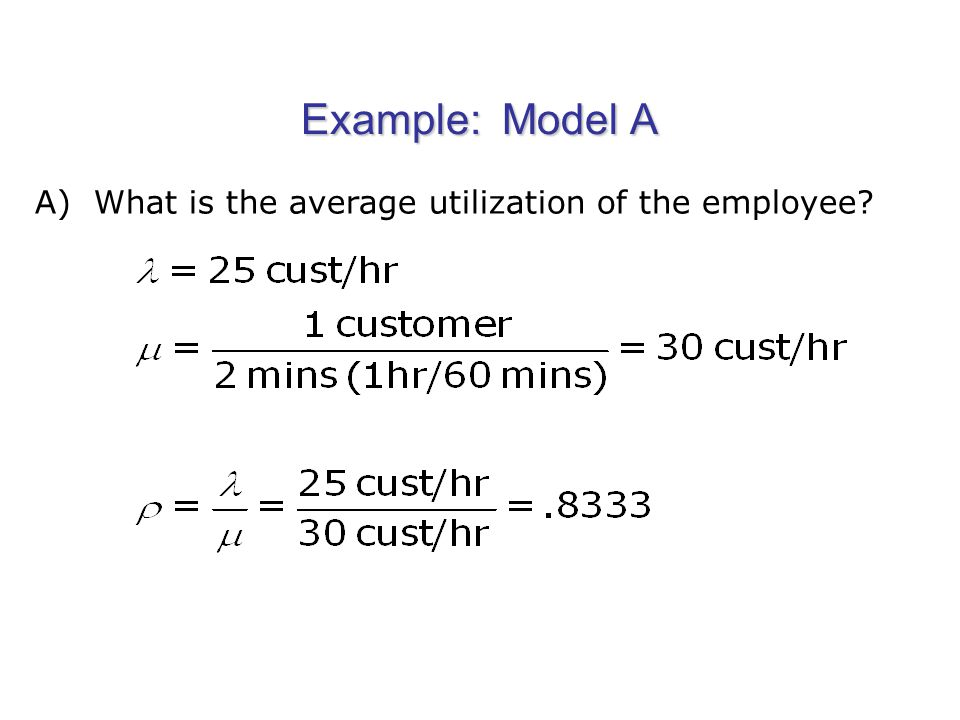 Example: Model A A) What is the average utilization of the employee