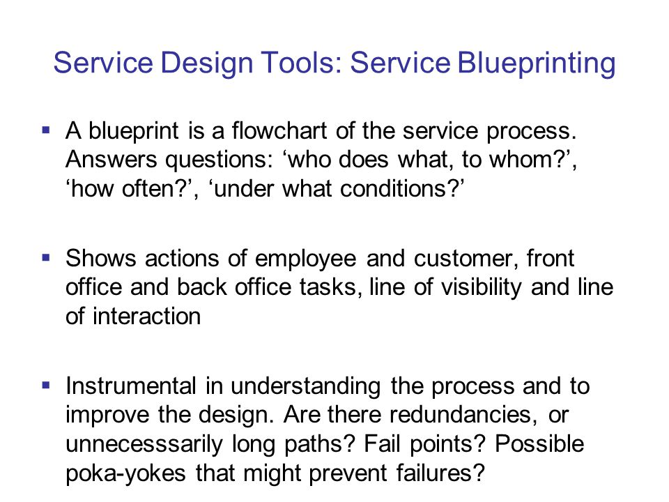 Service Design Tools: Service Blueprinting  A blueprint is a flowchart of the service process.