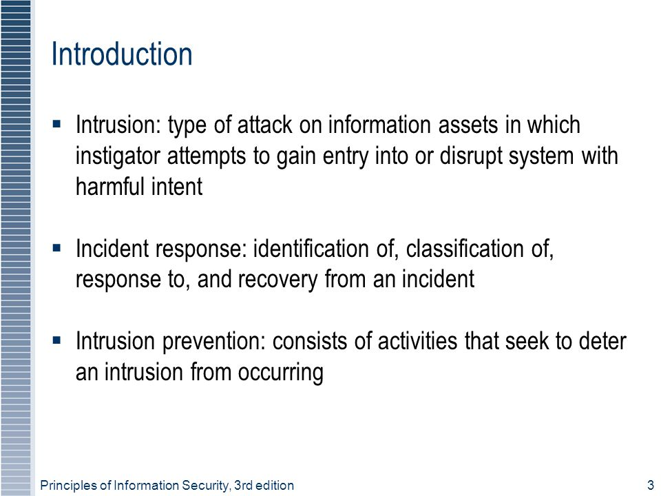 Principles of Information Security, 3rd edition3 Introduction  Intrusion: type of attack on information assets in which instigator attempts to gain e
