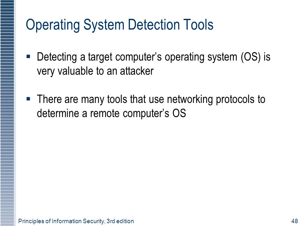 Principles of Information Security, 3rd edition48 Operating System Detection Tools  Detecting a target computer's operating system (OS) is very valua