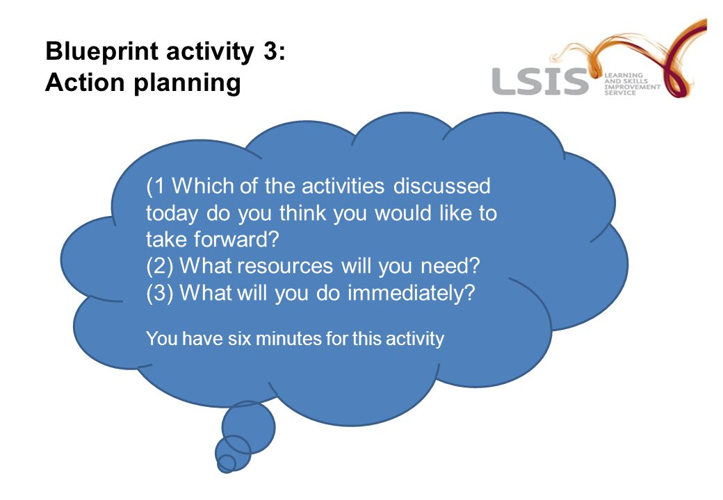 Blueprint activity 3: Action planning (1 Which of the activities discussed today do you think you would like to take forward? (2) What resources will