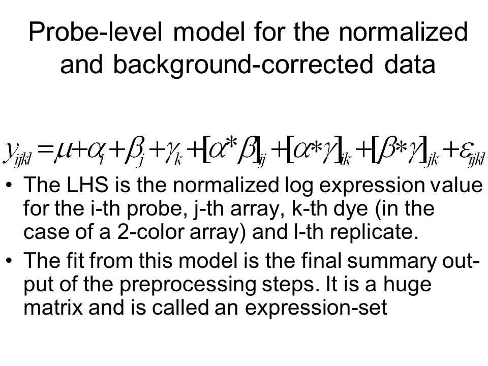 Probe-level model for the normalized and background-corrected data The LHS is the normalized log expression value for the i-th probe, j-th array, k-th dye (in the case of a 2-color array) and l-th replicate.