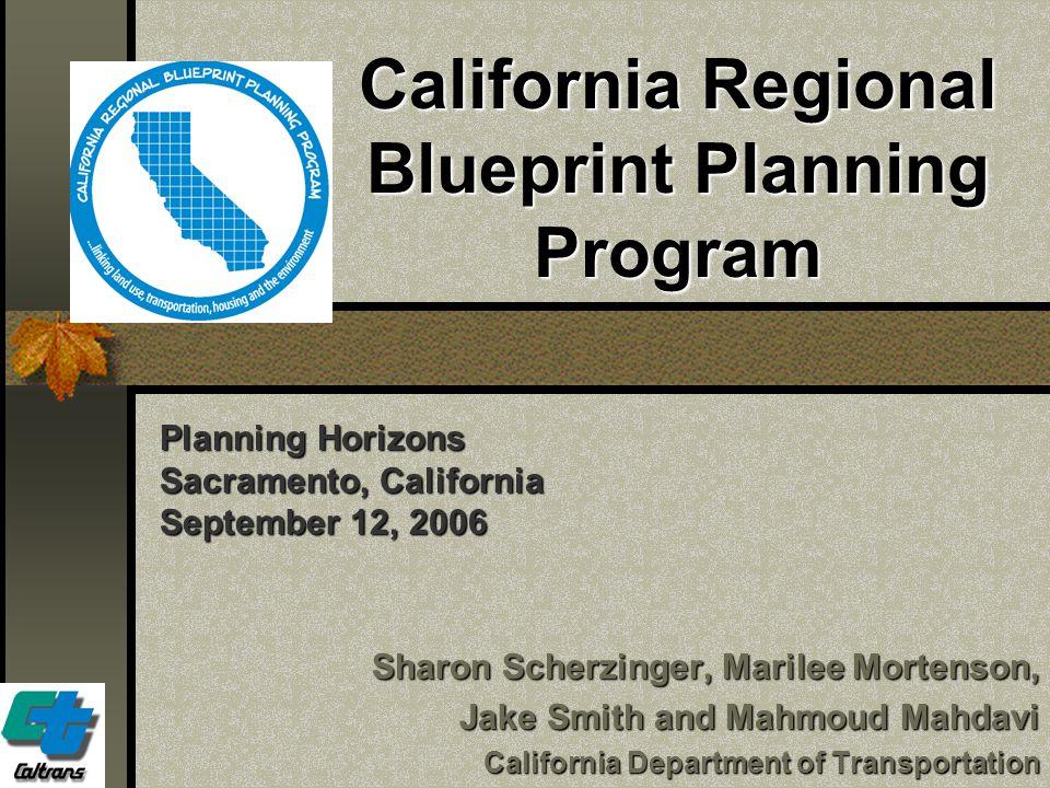 California Regional Blueprint Planning Program Sharon Scherzinger, Marilee Mortenson, Jake Smith and Mahmoud Mahdavi Jake Smith and Mahmoud Mahdavi Ca