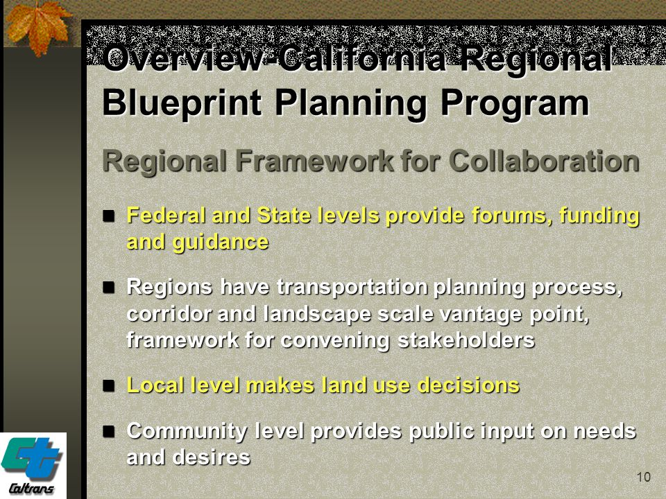 10 Overview-California Regional Blueprint Planning Program Regional Framework for Collaboration Federal and State levels provide forums, funding and g