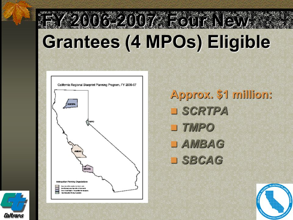 22 FY 2006-2007: Four New Grantees (4 MPOs) Eligible Approx. $1 million: SCRTPA SCRTPA TMPO TMPO AMBAG AMBAG SBCAG SBCAG