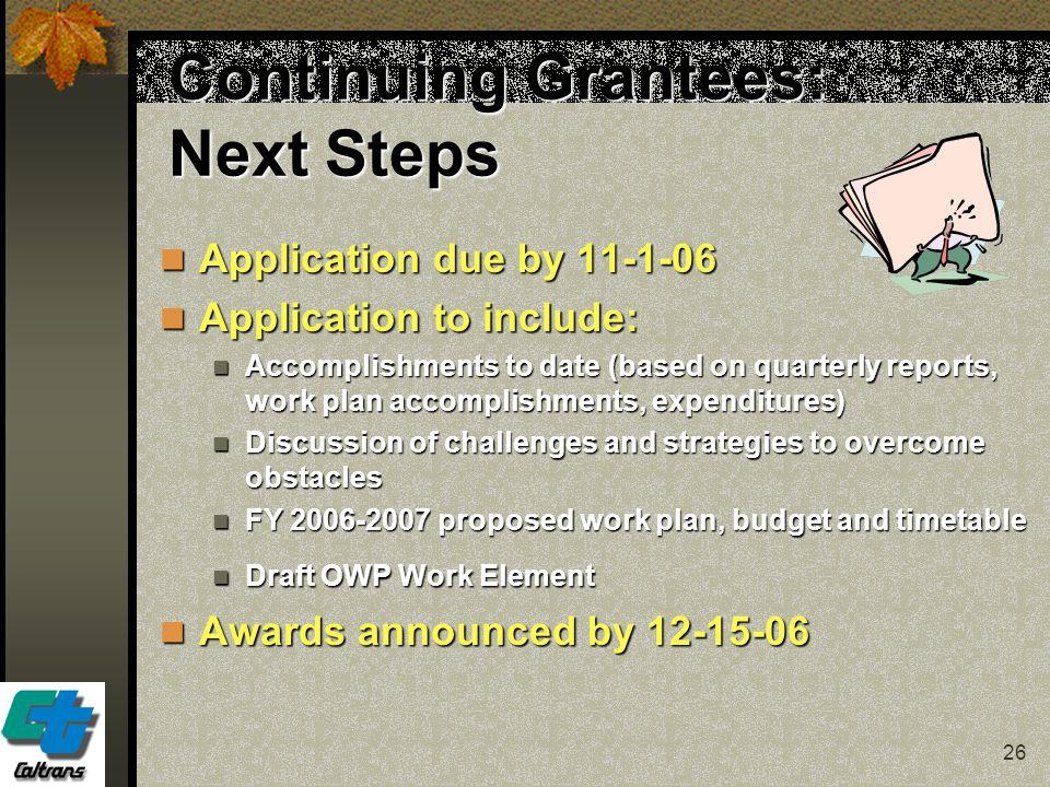 26 Continuing Grantees: Next Steps Application due by 11-1-06 Application due by 11-1-06 Application to include: Application to include: Accomplishmen