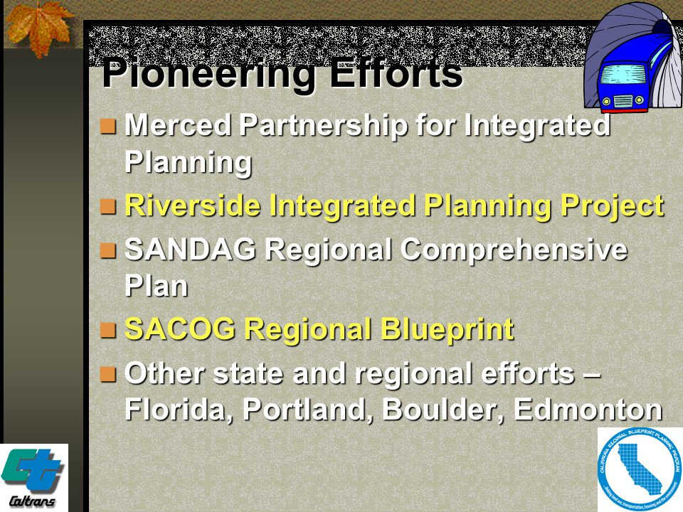 4 Pioneering Efforts Merced Partnership for Integrated Planning Merced Partnership for Integrated Planning Riverside Integrated Planning Project River