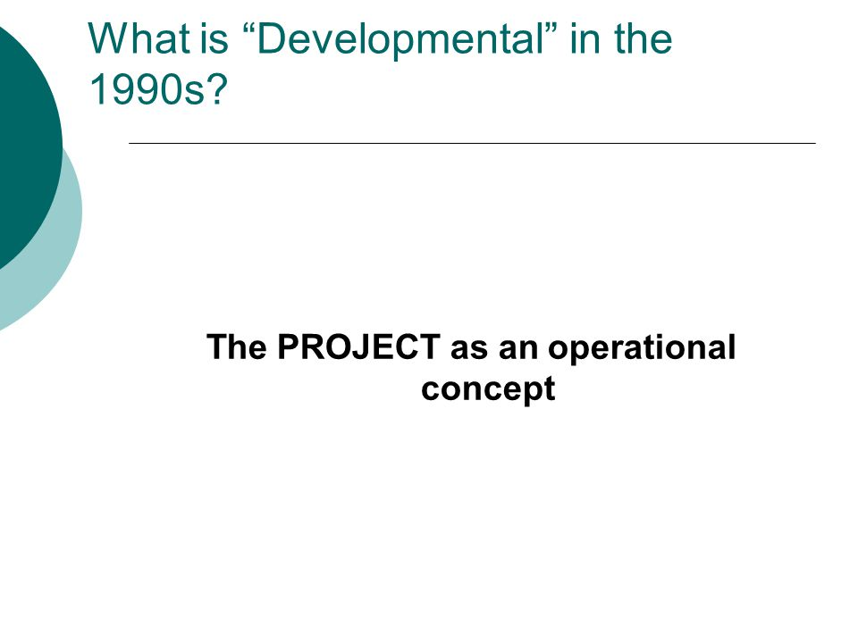 What is Developmental in the 1990s The PROJECT as an operational concept