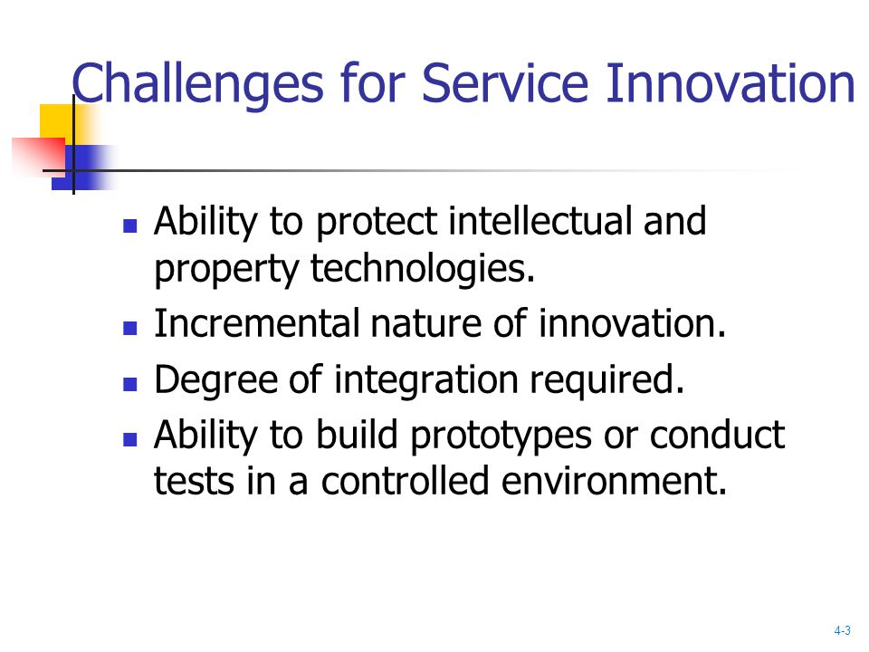 Challenges for Service Innovation Ability to protect intellectual and property technologies.