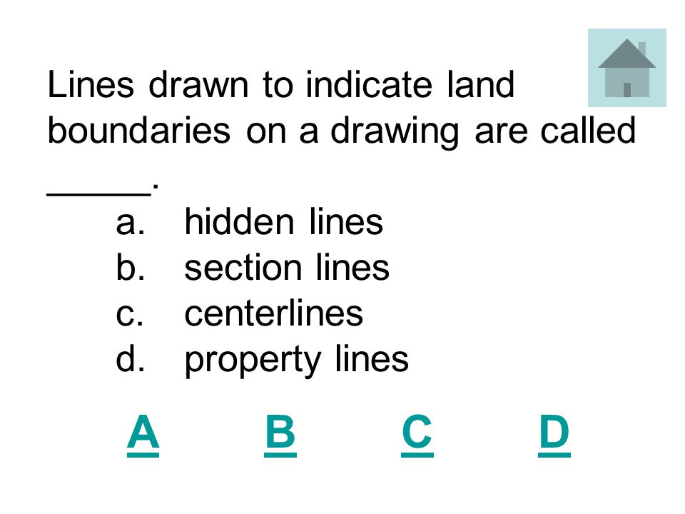 Lines drawn to indicate land boundaries on a drawing are called _____.