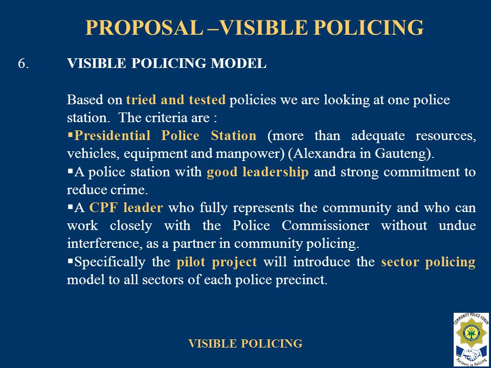 VISIBLE POLICING PROPOSAL –VISIBLE POLICING 6.VISIBLE POLICING MODEL (continued)  The pilot police station's area is divided into 6 sectors, therefore 6 vehicles are required.