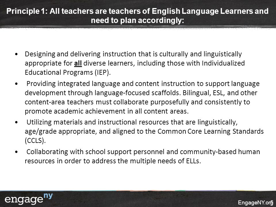 Principle 1: All teachers are teachers of English Language Learners and need to plan accordingly: Designing and delivering instruction that is cultura
