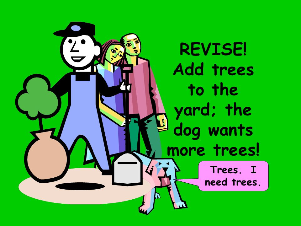 REVISE! Add trees to the yard; the dog wants more trees! Trees. I need trees.