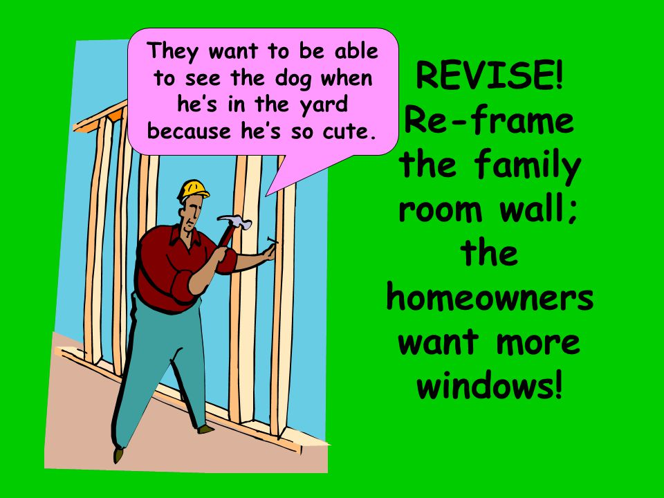REVISE. Re-frame the family room wall; the homeowners want more windows.