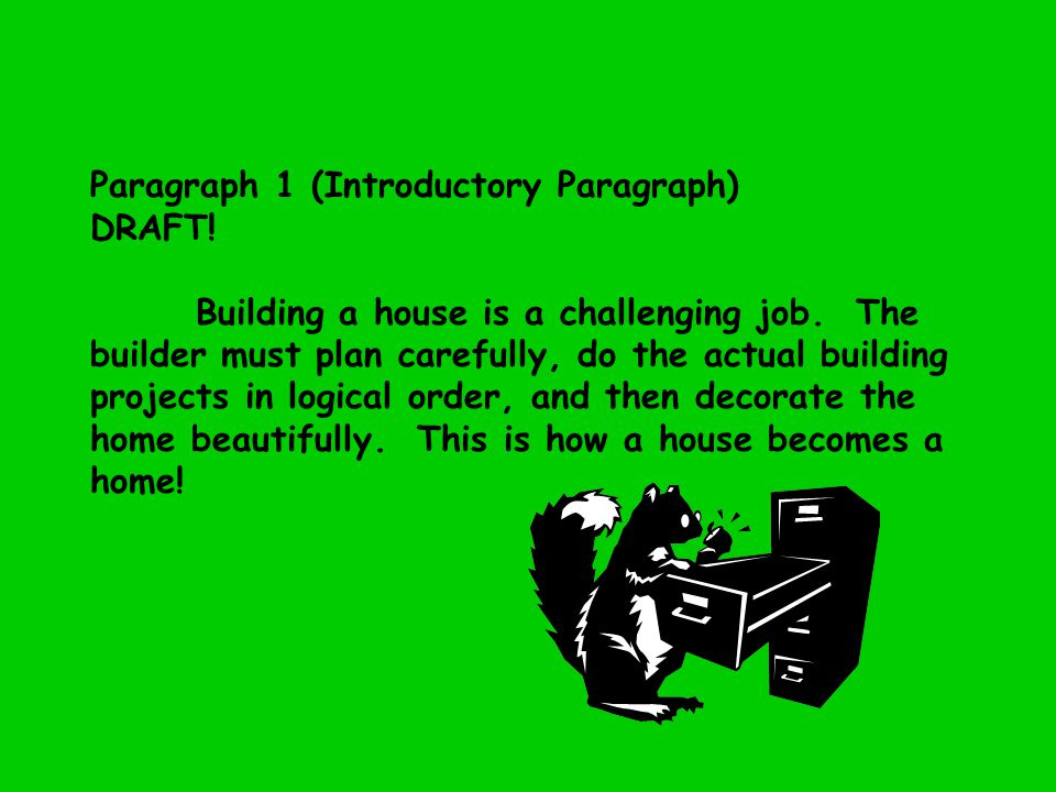 Paragraph 1 (Introductory Paragraph) DRAFT. Building a house is a challenging job.