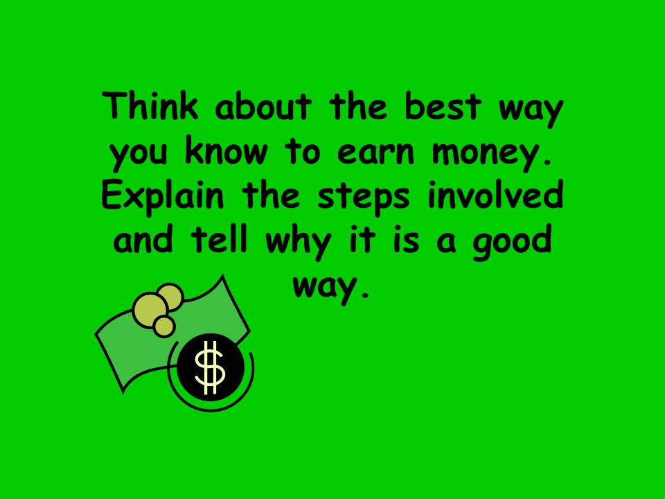Think about the best way you know to earn money.
