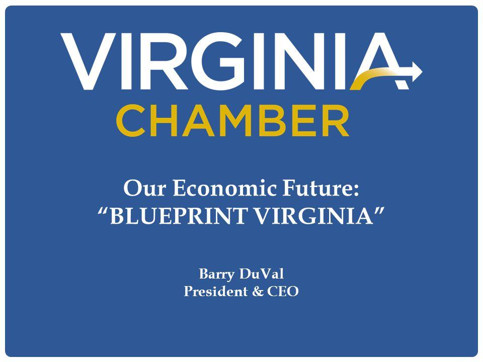 "Our Economic Future: ""BLUEPRINT VIRGINIA"" Barry DuVal President & CEO"