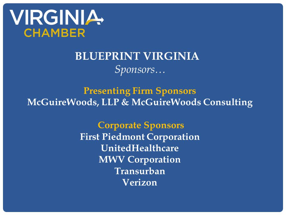 Presenting Firm Sponsors McGuireWoods, LLP & McGuireWoods Consulting Corporate Sponsors First Piedmont Corporation UnitedHealthcare MWV Corporation Transurban Verizon BLUEPRINT VIRGINIA Sponsors…