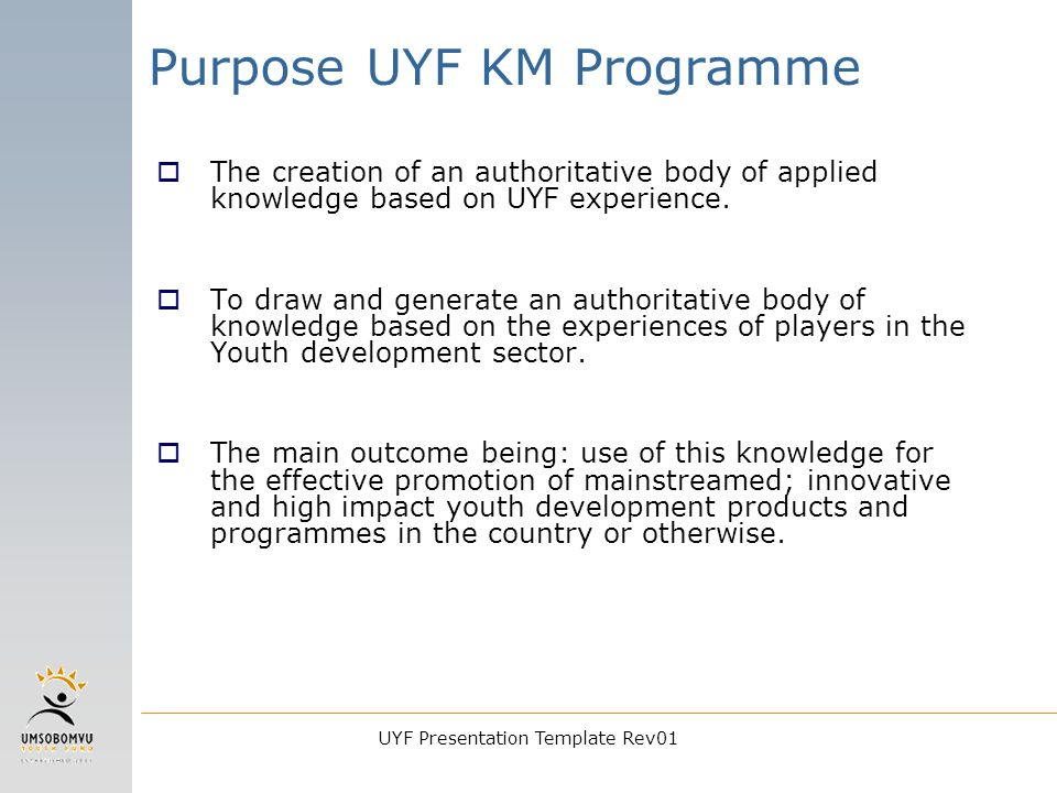 UYF Presentation Template Rev01 Some Key Questions asked by KM  How is the Fund transforming its experience into re-usable knowledge.