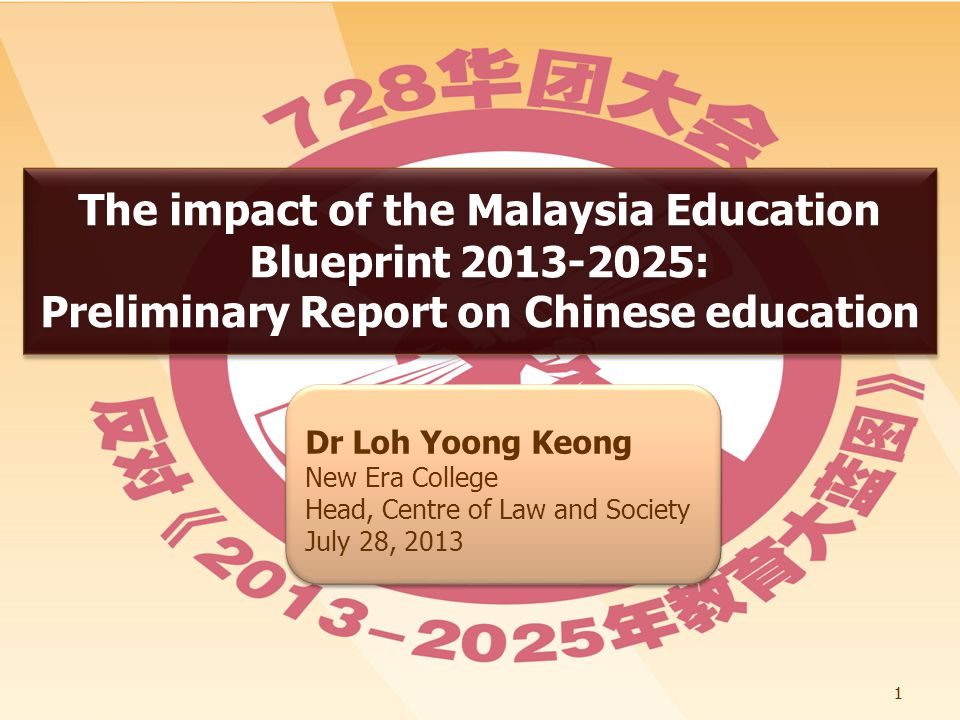11 The impact of the Malaysia Education Blueprint 2013-2025: Preliminary Report on Chinese education The impact of the Malaysia Education Blueprint 2013-2025: Preliminary Report on Chinese education Dr Loh Yoong Keong New Era College Head, Centre of Law and Society July 28, 2013 Dr Loh Yoong Keong New Era College Head, Centre of Law and Society July 28, 2013