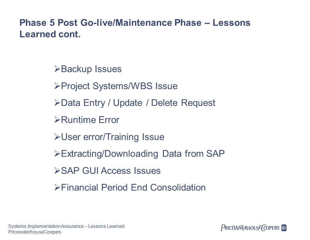 Systems Implementation Assurance – Lessons Learned PricewaterhouseCoopers Phase 5 Post Go-live/Maintenance Phase – Lessons Learned cont.
