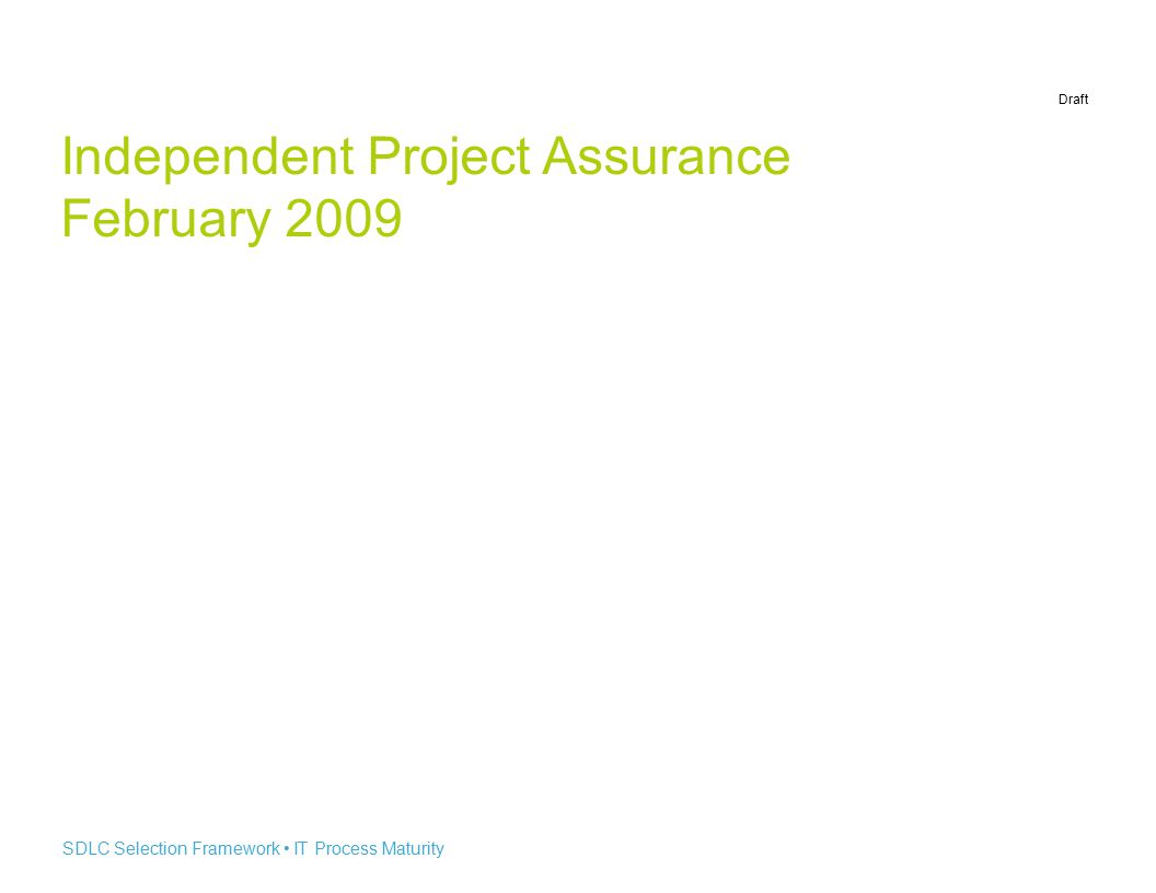Draft SDLC Selection Framework IT Process Maturity Independent Project Assurance February 2009