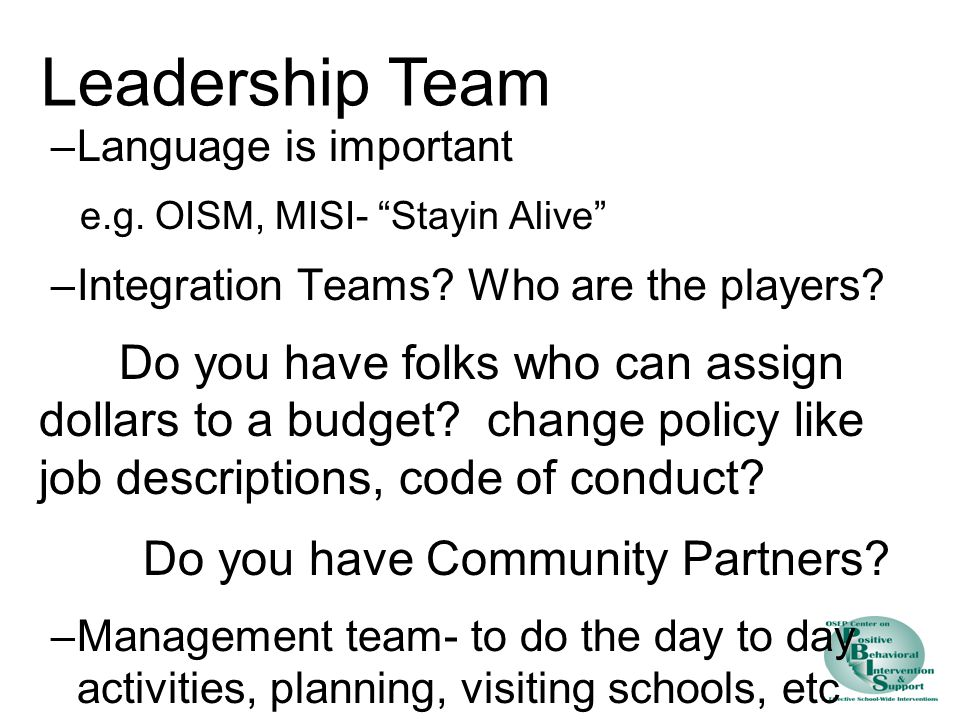Leadership Team –Language is important e.g. OISM, MISI- Stayin Alive –Integration Teams.