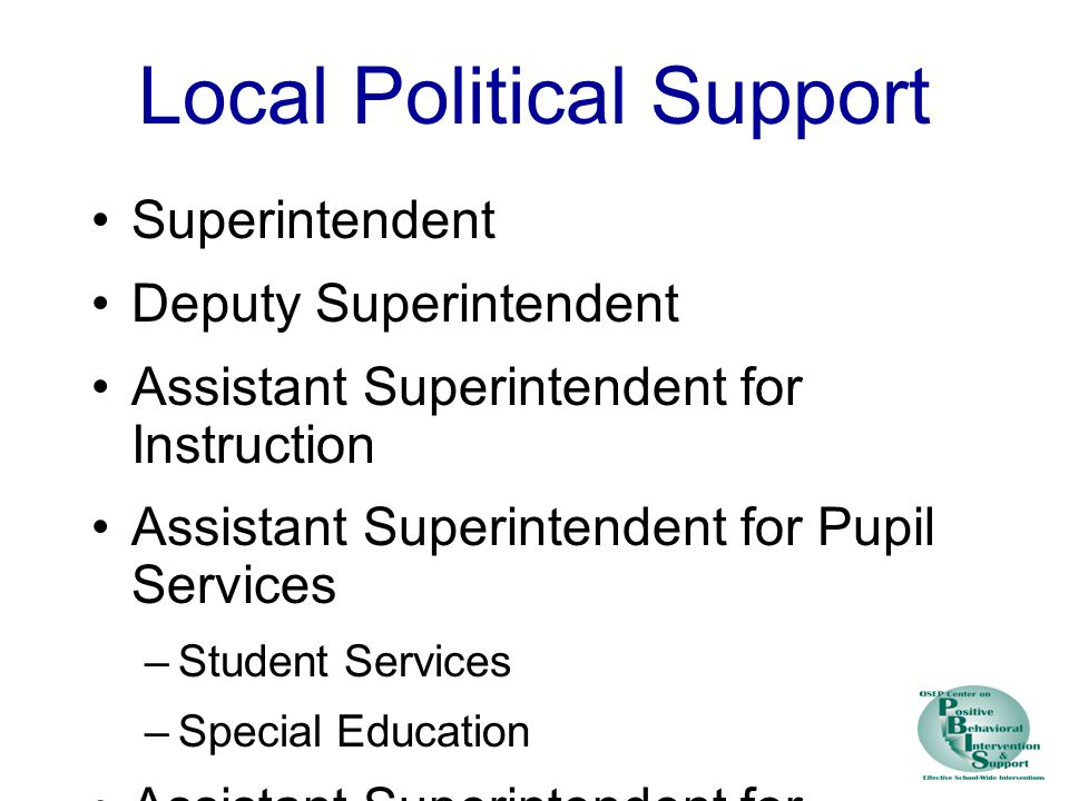 Local Political Support Superintendent Deputy Superintendent Assistant Superintendent for Instruction Assistant Superintendent for Pupil Services –Student Services –Special Education Assistant Superintendent for Support Services –Transportation –Food Services –Maintenance