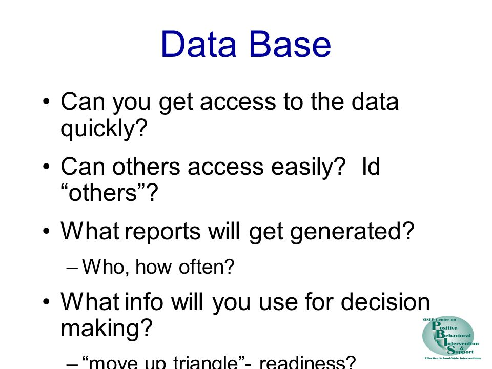 Data Base Can you get access to the data quickly. Can others access easily.