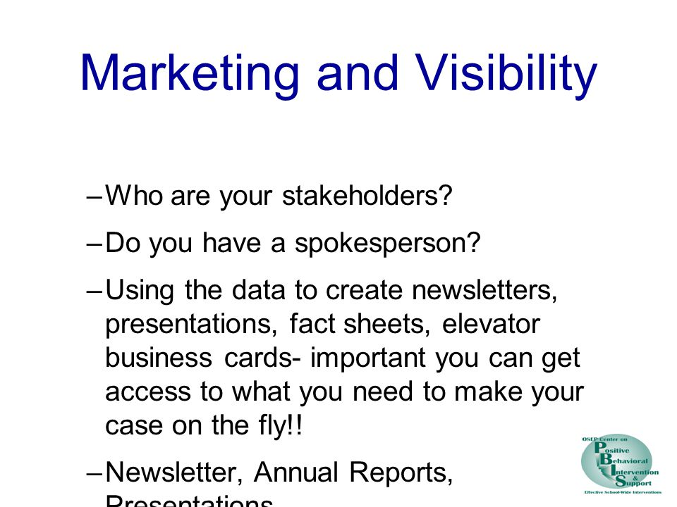 Marketing and Visibility –Who are your stakeholders.