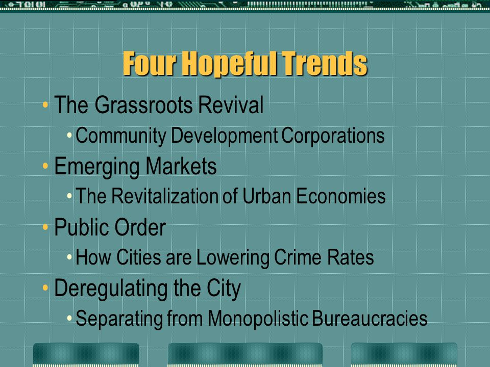 Four Hopeful Trends The Grassroots Revival Community Development Corporations Emerging Markets The Revitalization of Urban Economies Public Order How