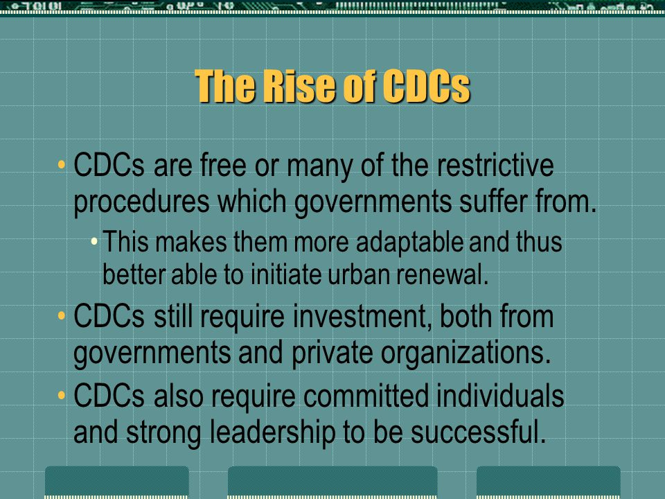 The Rise of CDCs CDCs are free or many of the restrictive procedures which governments suffer from. This makes them more adaptable and thus better abl