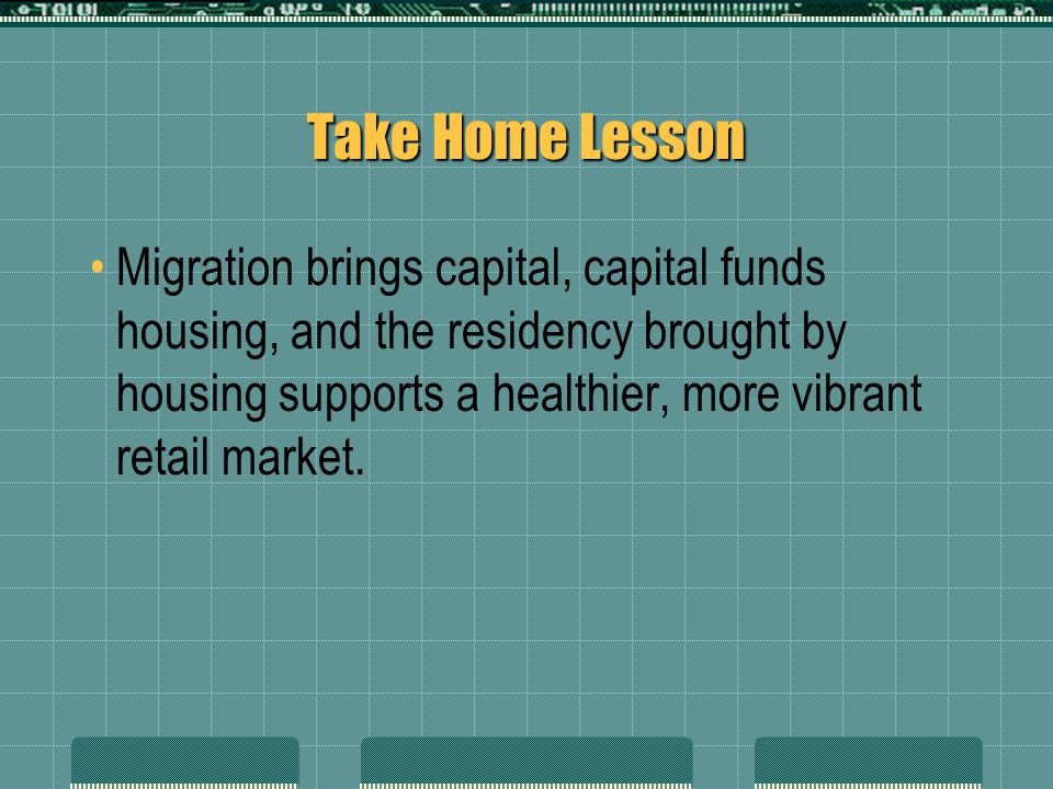 Take Home Lesson Migration brings capital, capital funds housing, and the residency brought by housing supports a healthier, more vibrant retail marke