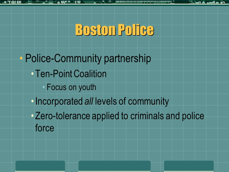 Boston Police Police-Community partnership Ten-Point Coalition Focus on youth Incorporated all levels of community Zero-tolerance applied to criminals
