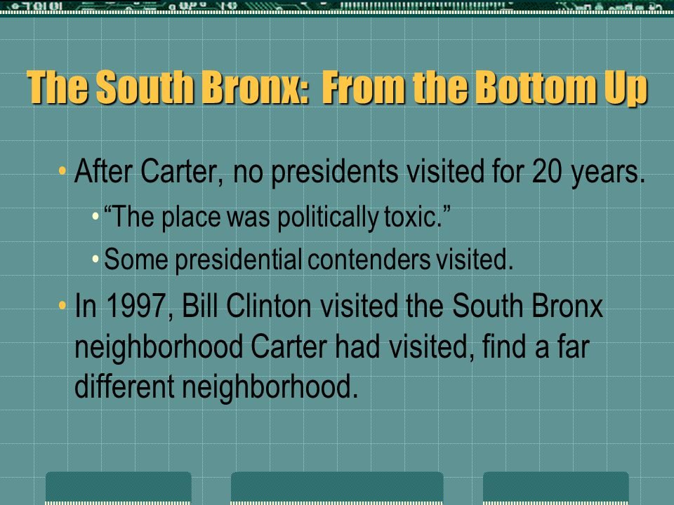 "The South Bronx: From the Bottom Up After Carter, no presidents visited for 20 years. ""The place was politically toxic."" Some presidential contenders"