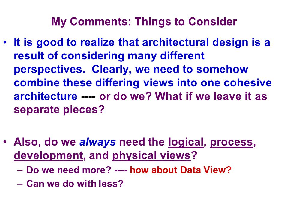 My Comments: Things to Consider It is good to realize that architectural design is a result of considering many different perspectives.