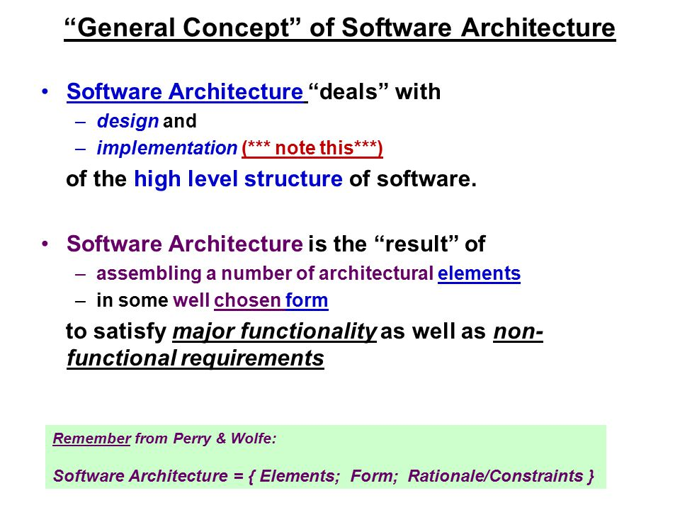 General Concept of Software Architecture Software Architecture deals with –design and –implementation (*** note this***) of the high level structure of software.