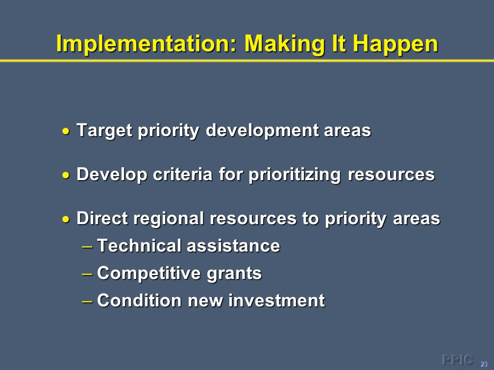 23 Implementation: Making It Happen  Target priority development areas  Develop criteria for prioritizing resources  Direct regional resources to priority areas –Technical assistance –Competitive grants –Condition new investment