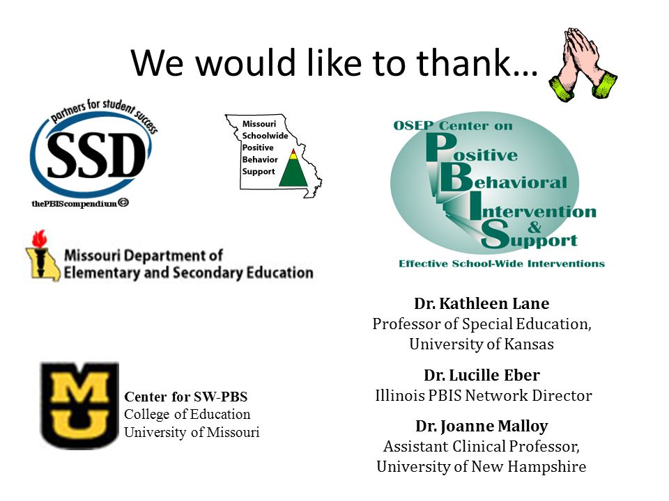 We would like to thank… Center for SW-PBS College of Education University of Missouri Dr. Kathleen Lane Professor of Special Education, University of
