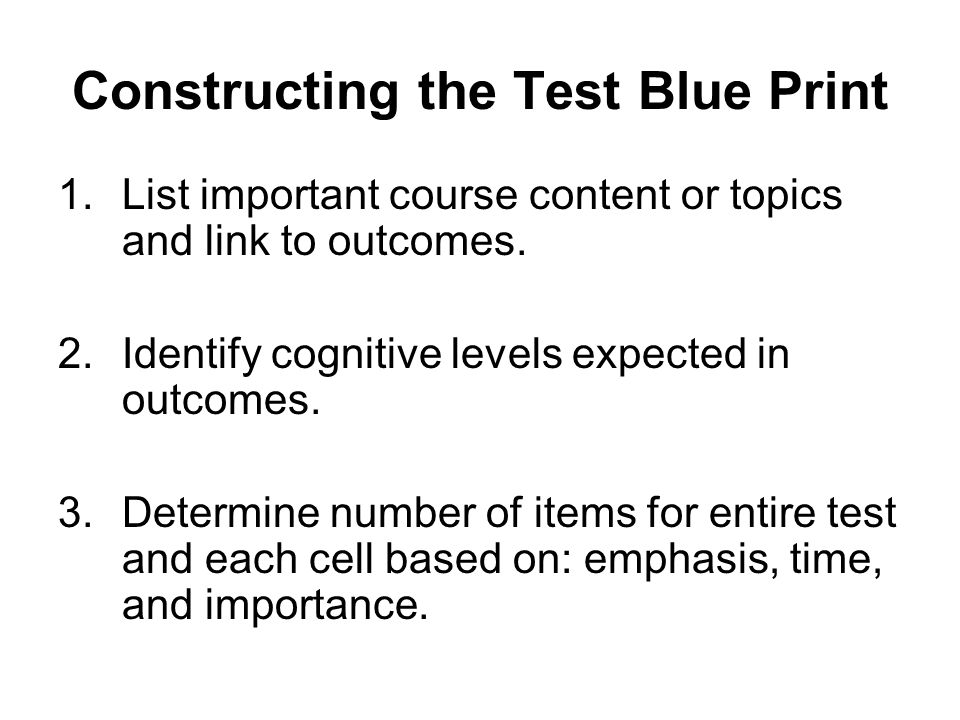 Constructing the Test Blue Print 1.List important course content or topics and link to outcomes.