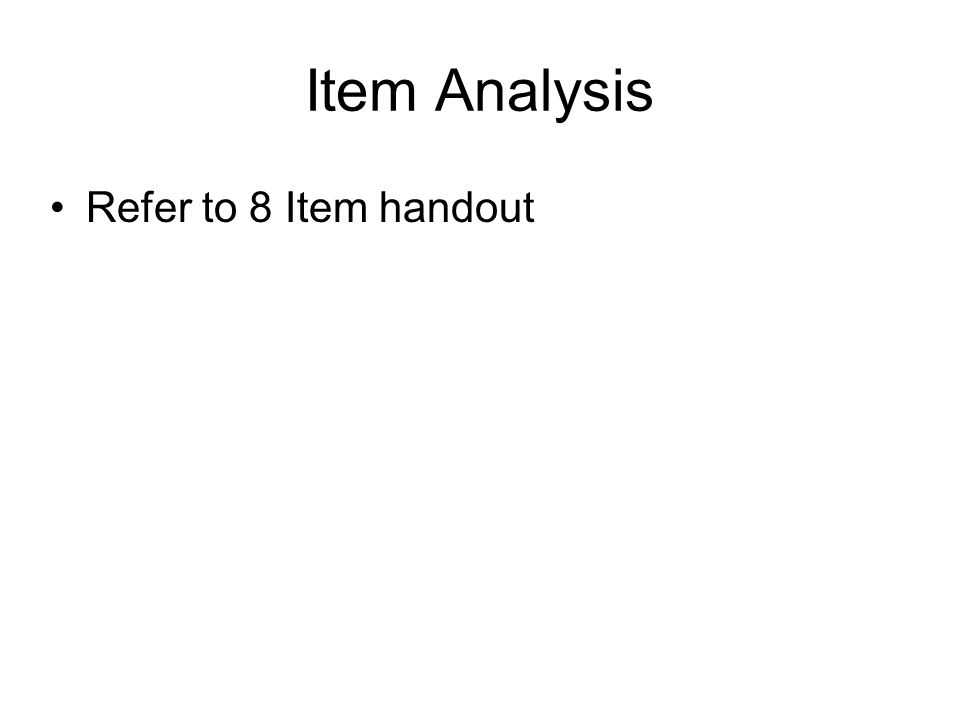 Item Analysis Refer to 8 Item handout