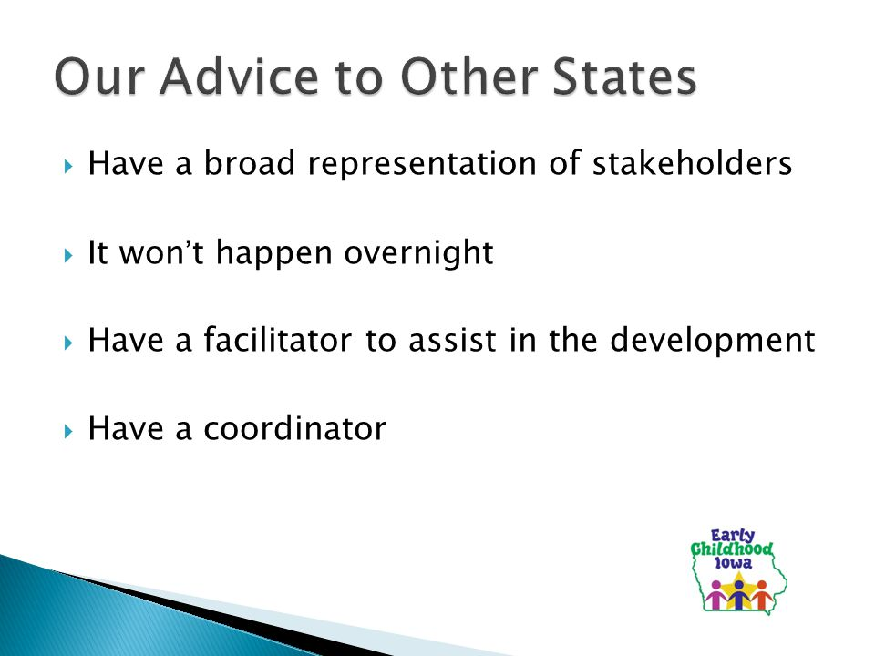  Have a broad representation of stakeholders  It won't happen overnight  Have a facilitator to assist in the development  Have a coordinator