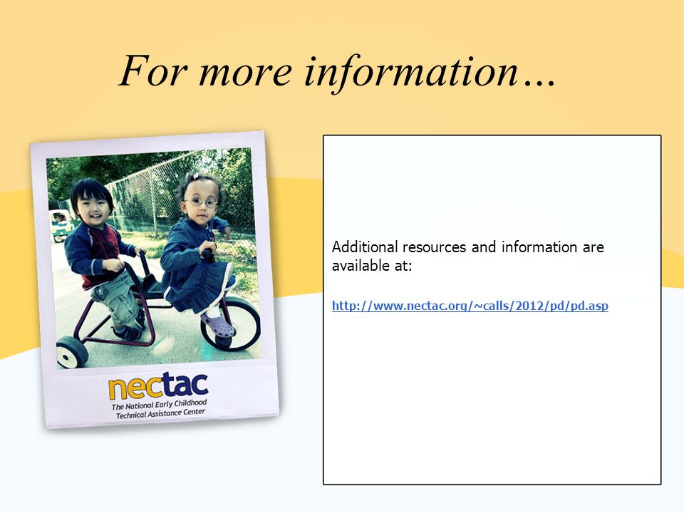 For more information… Additional resources and information are available at: http://www.nectac.org/~calls/2012/pd/pd.asp