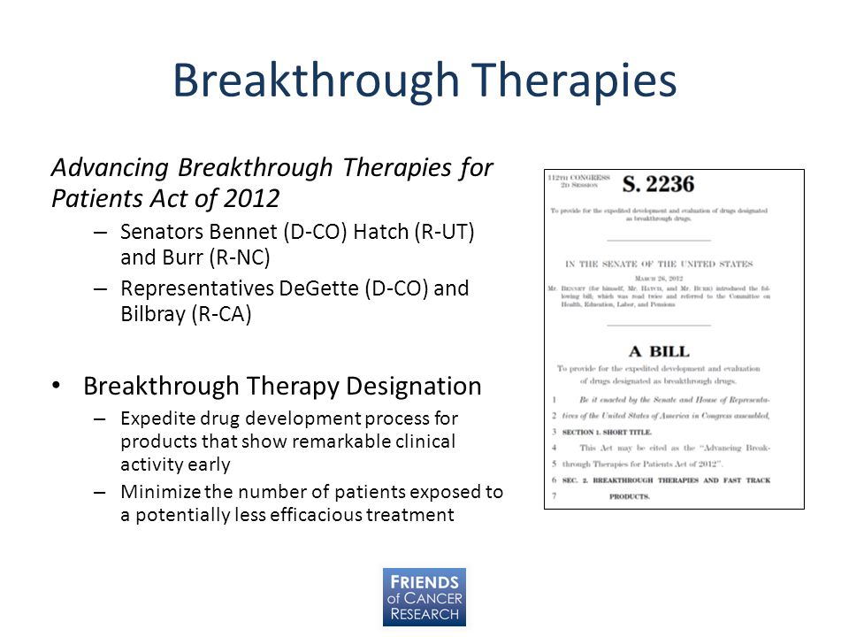 Breakthrough Therapies Advancing Breakthrough Therapies for Patients Act of 2012 – Senators Bennet (D-CO) Hatch (R-UT) and Burr (R-NC) – Representativ