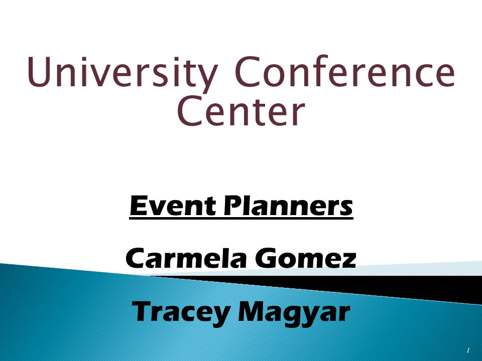 University Conference Center 1 Event Planners Carmela Gomez Tracey Magyar